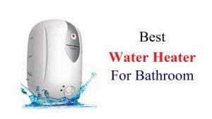 Best Water Heater For Bathroom